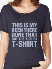 Been there! Done that! Got the T-Shirt! Women's Relaxed Fit T-Shirt