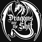Dragons Are The Shit by anfa