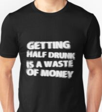 Getting Half Drunk is a Waste of Money Unisex T-Shirt
