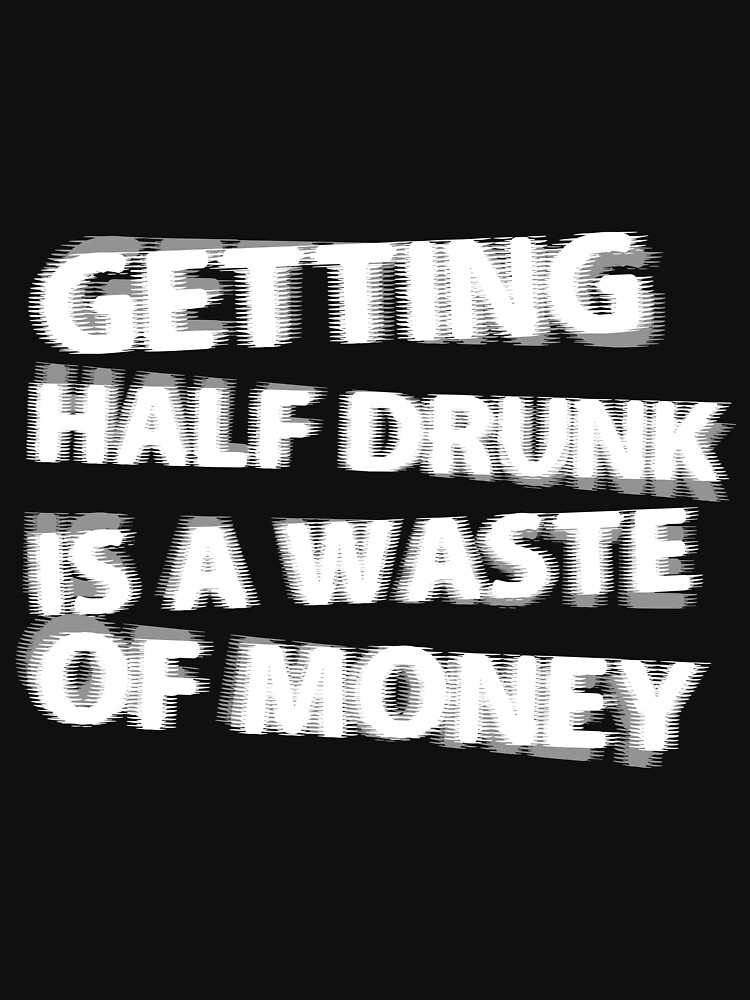 Getting Half Drunk is a Waste of Money by anfa