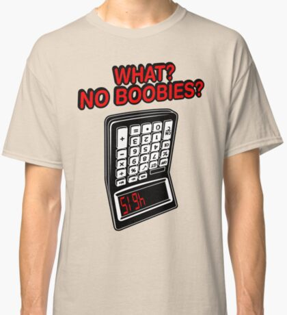 What? No Boobies? Classic T-Shirt
