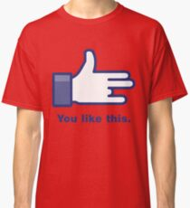 You Like This Classic T-Shirt