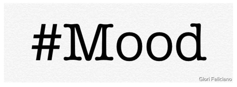 Hashtag #Mood by Glori Feliciano