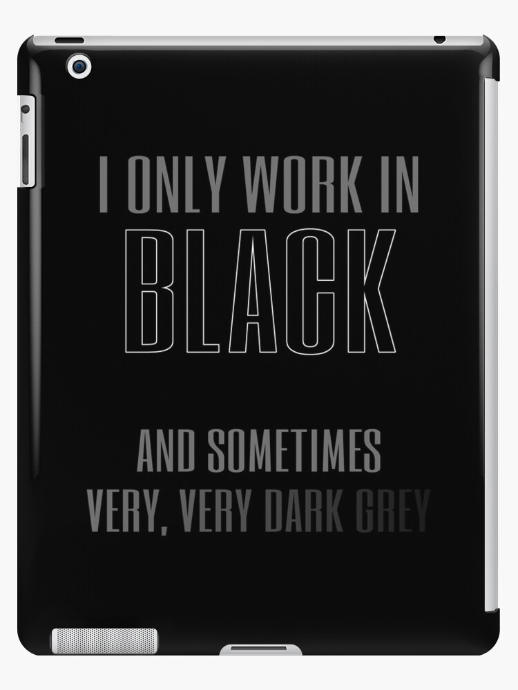 I Only Work in Black by sausagechowder