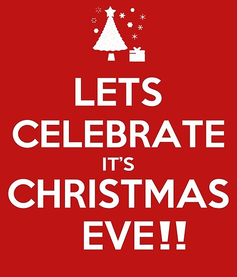 Its Christmas Eve.Lets Celebrate It S Christmas Eve Poster By Creativecm