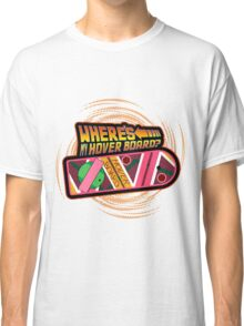 Where's My Hover Board? Classic T-Shirt