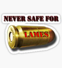"""Never Safe For Lames"" Sticker"