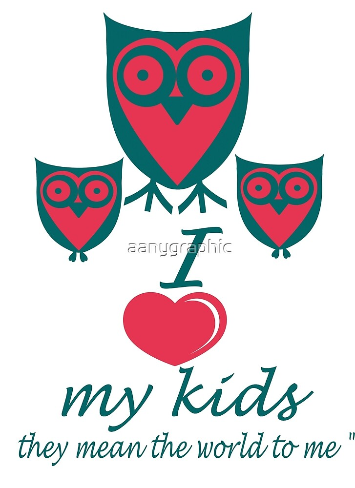 I love my kids by aanygraphic