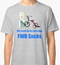 FWD Sucks! Classic T-Shirt