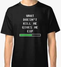 What doesn't kill me, gives me exp (white) Classic T-Shirt