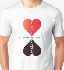 You broke my heart  Unisex T-Shirt