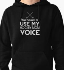 Don't make me use my hockey mom voice t-shirt Pullover Hoodie