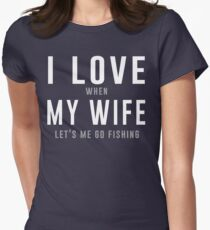 I love my wife when she lets me go fishing t-shirt Women's Fitted T-Shirt