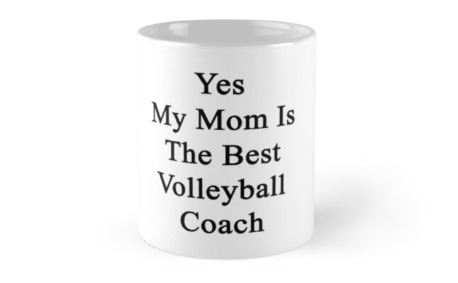 Yes My Mom Is The Best Volleyball Coach  by supernova23