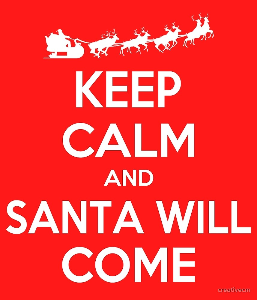 Keep Calm and Santa will Come by creativecm