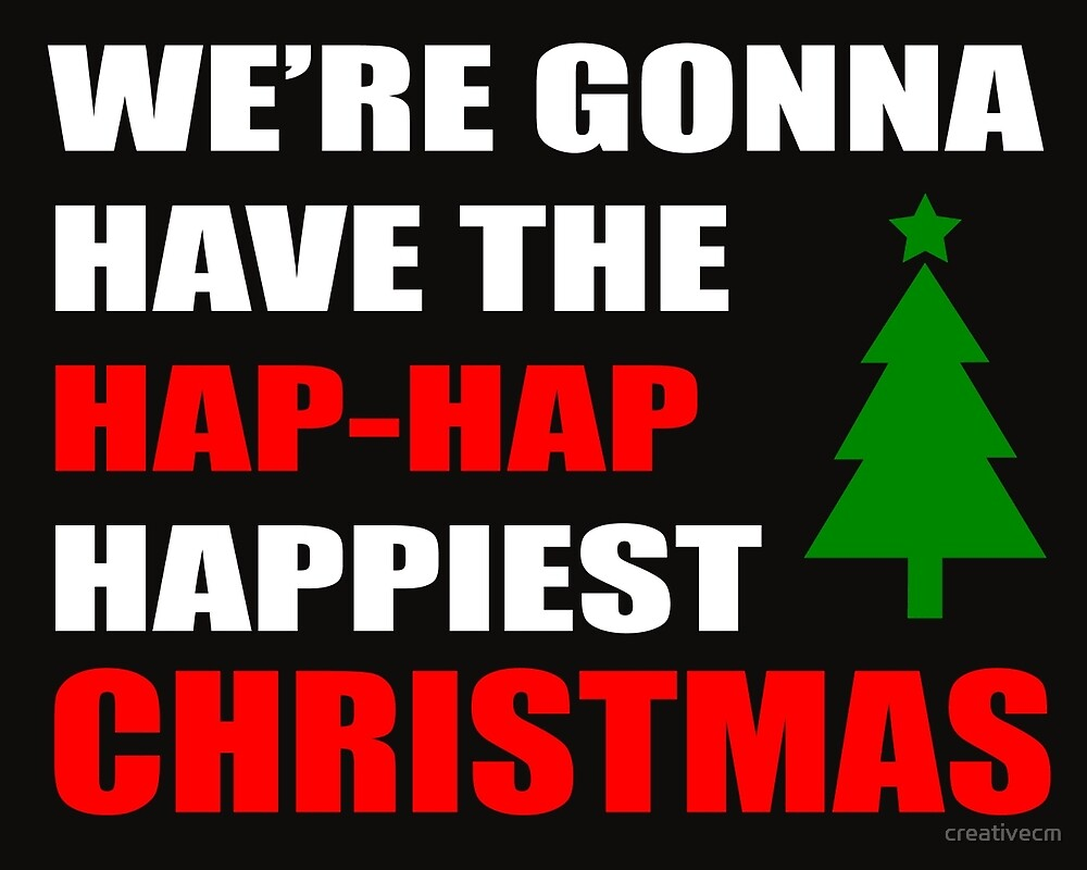 We're Gonna Have the Hap-Hap Happiest CHRISTMAS by creativecm