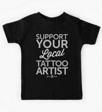 Support Your Local Tattoo Artist (White Print) Kids Tee