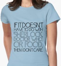 """""""If it doesn't have to do with Sherlock, Doctor Who or food then I don't care."""" - Slogan T-Shirt Womens Fitted T-Shirt"""