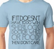 """""""If it doesn't have to do with Sherlock, Doctor Who or food then I don't care."""" - Slogan T-Shirt Unisex T-Shirt"""