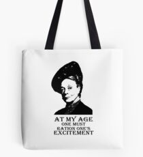 At my age one must ration one's excitement Tote Bag
