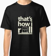 How I Roll Early Bay Cream Classic T-Shirt