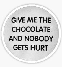 Give me the chocolate and nobody gets hurt Sticker