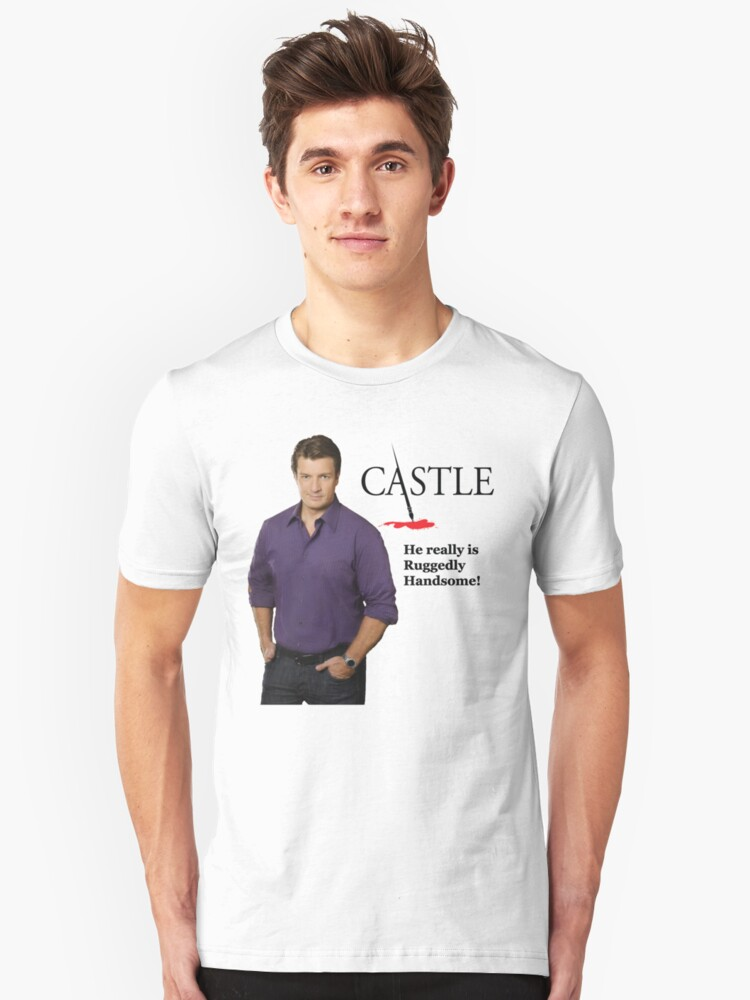 He Really Is Ruggedly Handsome - Castle Nathan Fillion Unisex T-Shirt Front