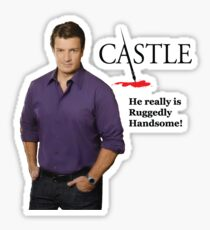 He Really Is Ruggedly Handsome - Castle Nathan Fillion Sticker