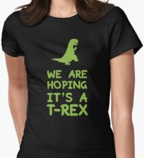 We Are Hoping It's A T-Rex Women's Fitted T-Shirt