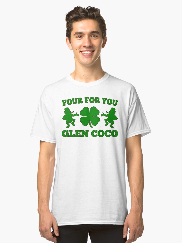 You Go Glen Coco Lucky Clover St Patricks Day T-Shirt Classic T-Shirt Front