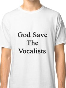 God Save The Vocalists  Classic T-Shirt