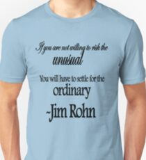 If you are not willing to risk the Unusual.. - Jim Rohn Unisex T-Shirt
