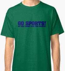 Go sports! Do the thing! Win the points! Classic T-Shirt