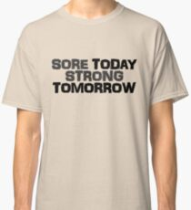 Sore today strong tomorrow Classic T-Shirt