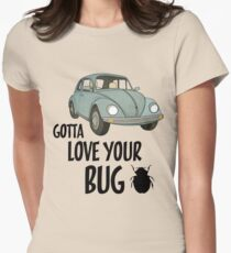 #gotta love your bug Womens Fitted T-Shirt