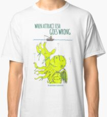 When Attract Fish Goes Wrong (1) Classic T-Shirt