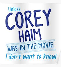 Unless COREY HAIM was in the movie I don't want to know Poster