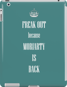 Freak out, MORIARTY  is BACK by thescudders