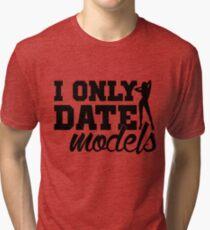 #i only date models Tri-blend T-Shirt
