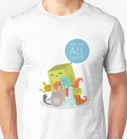 We Are All Happy T-Shirt