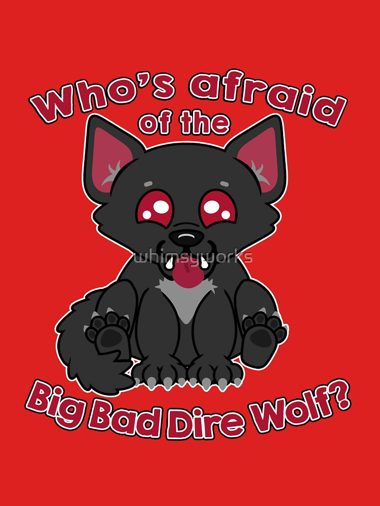 Who's Afraid of the Big Bad Dire Wolf?  by whimsyworks