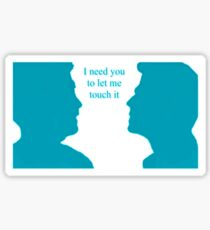 I need you to let me touch it Sticker