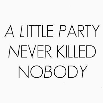 A Little Party Never Killed Nobody by wishforlondon