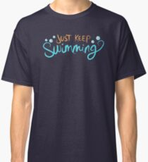 Just Keep Swimming Classic T-Shirt