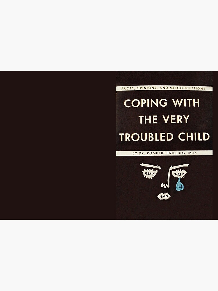 Coping with the Very Troubled Child by whatarefrogs