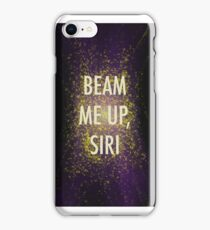 Beam Me Up, Siri. iPhone Case/Skin