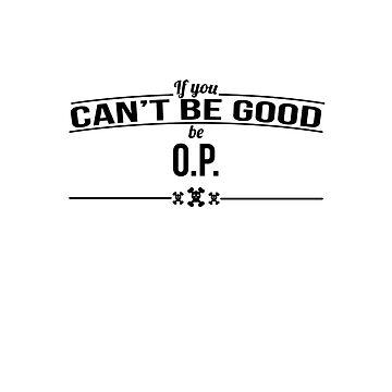 Be O.P by RashasMstaches
