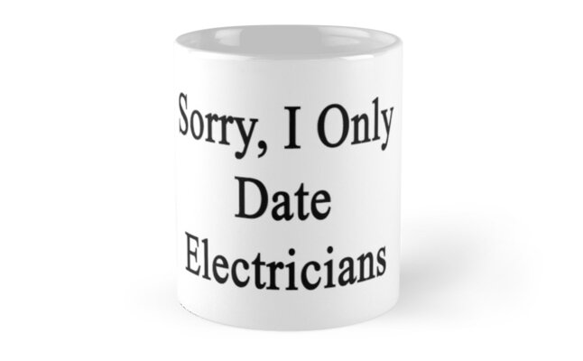 Sorry, I Only Date Electricians  by supernova23