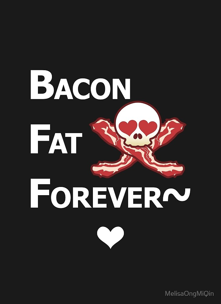 Miscellaneous - bacon fat forever - dark by MelisaOngMiQin