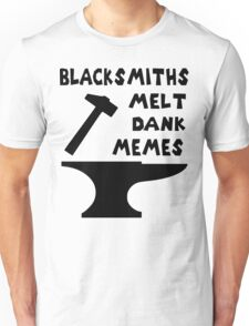 Blacksmiths Melt Dank Memes T-Shirt